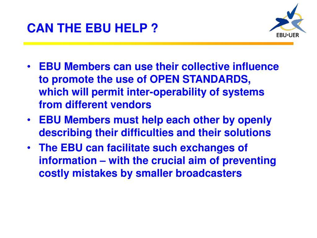 CAN THE EBU HELP ?