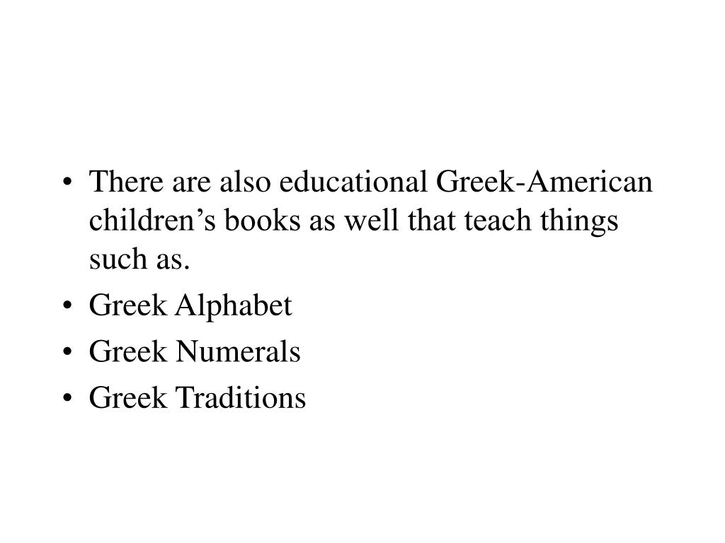 There are also educational Greek-American children's books as well that teach things such as.
