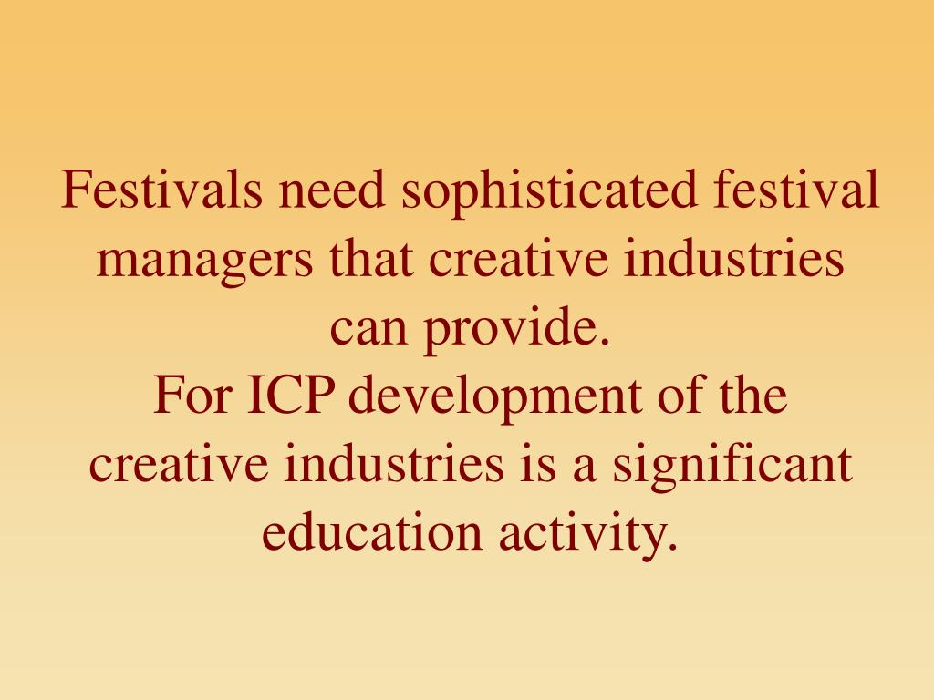Festivals need sophisticated festival managers that creative industries can provide.