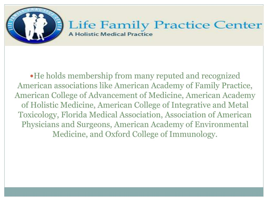 He holds membership from many reputed and recognized American associations like American Academy of Family Practice, American College of Advancement of Medicine, American Academy of Holistic Medicine, American College of Integrative and Metal Toxicology, Florida Medical Association, Association of American Physicians and Surgeons, American Academy of Environmental Medicine, and Oxford College of Immunology.