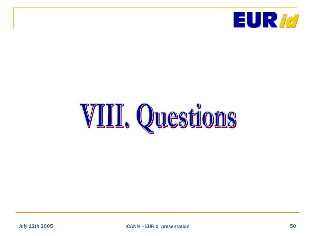 VIII. Questions