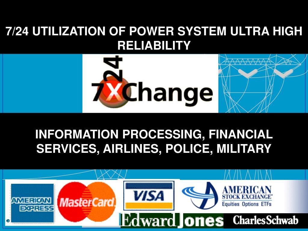 7/24 UTILIZATION OF POWER SYSTEM ULTRA HIGH RELIABILITY