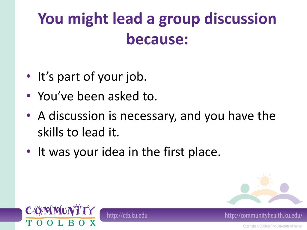 You might lead a group discussion because:
