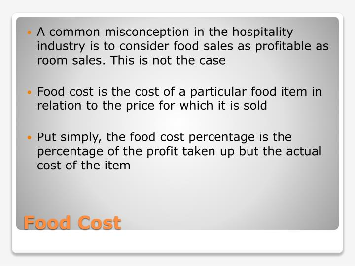 A common misconception in the hospitality industry is to consider food sales as profitable as room sales. This is not the case