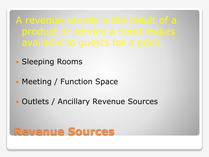 A revenue source is the result of a product or service a hotel makes available to guests for a price.