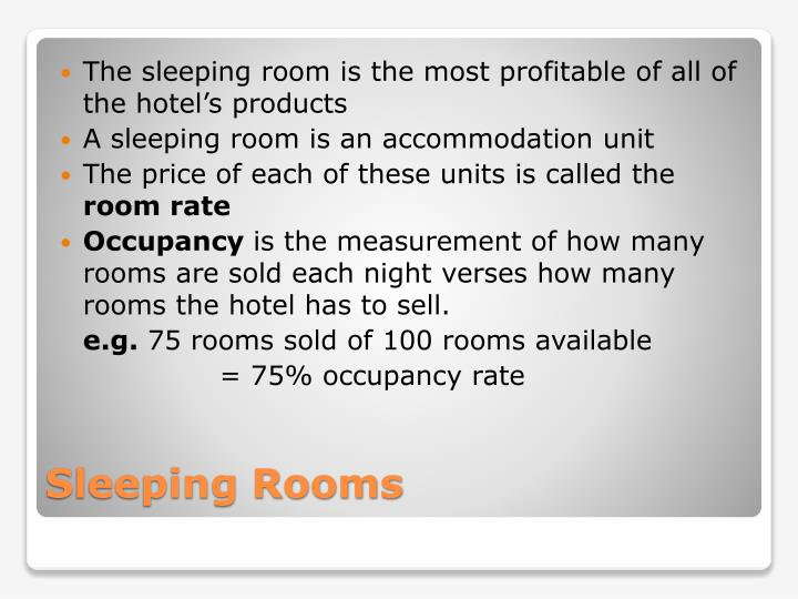 The sleeping room is the most profitable of all of the hotel's products