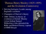 thomas henry huxley 1825 1895 and the evolution controversy