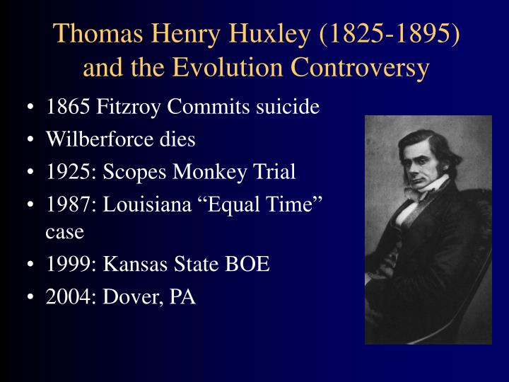 Thomas Henry Huxley (1825-1895) and the Evolution Controversy