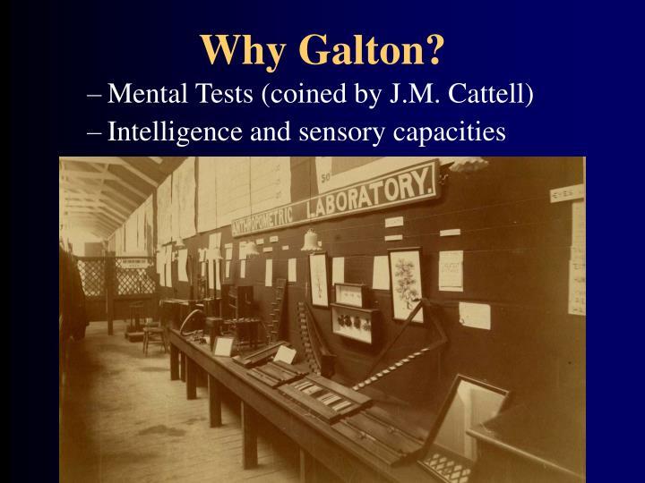 Why Galton?