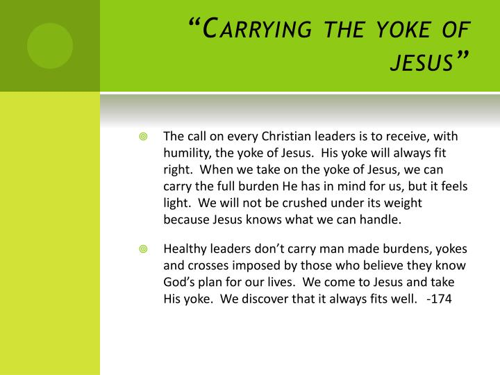 """Carrying the yoke of"