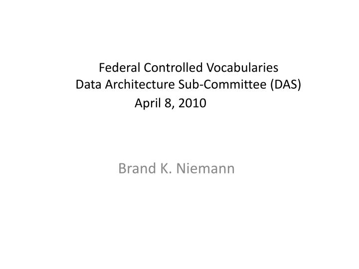 Federal controlled vocabularies data architecture sub committee das april 8 2010