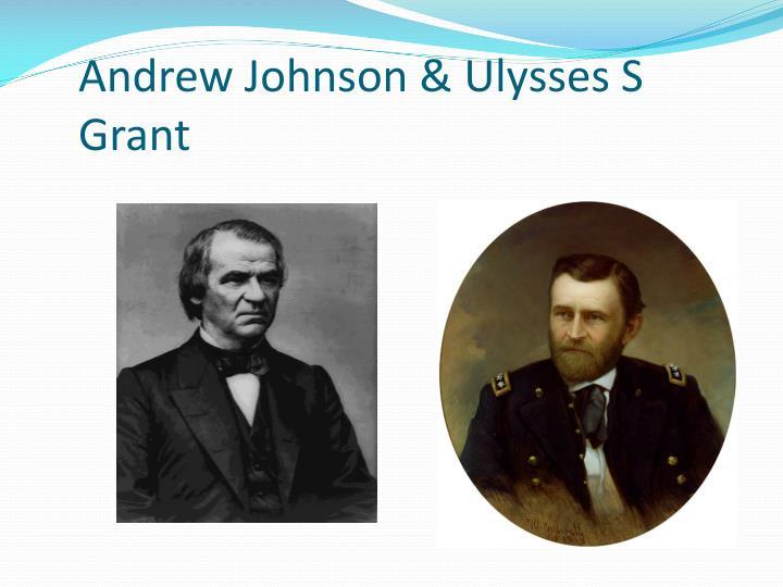 Andrew Johnson & Ulysses S Grant