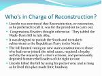 who s in charge of reconstruction