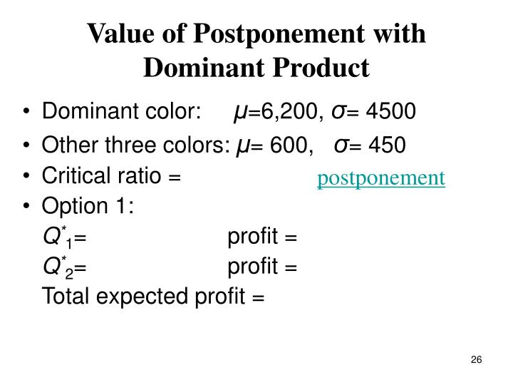 Value of Postponement with Dominant Product