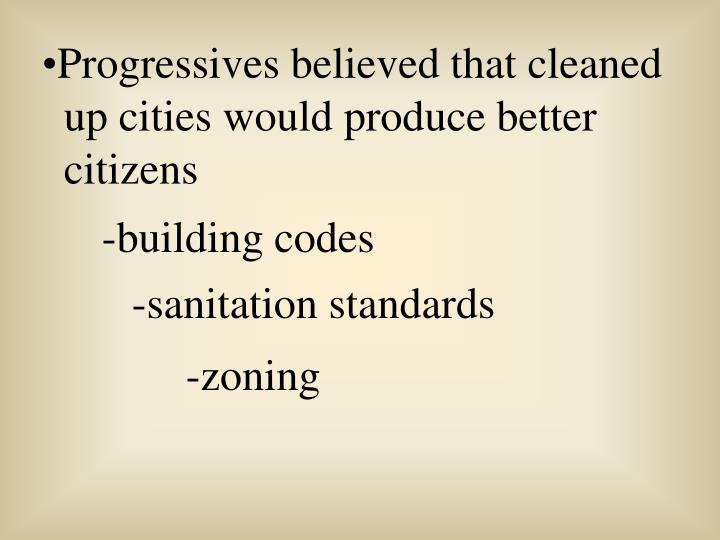 Progressives believed that cleaned