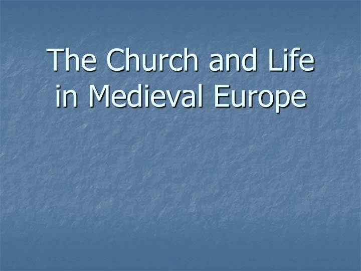 The Church and Life in Medieval Europe