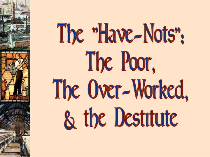 "The ""Have-Nots"":"