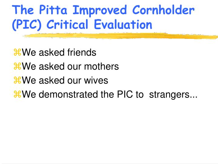 The Pitta Improved Cornholder (PIC) Critical Evaluation