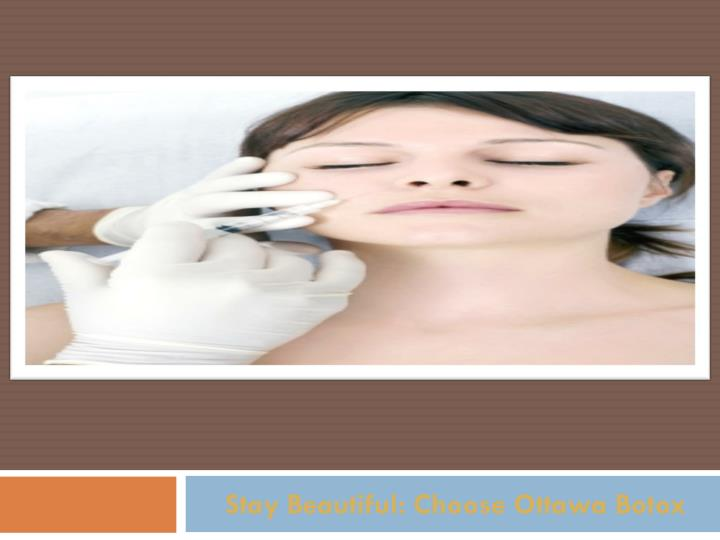 Stay beautiful choose ottawa botox
