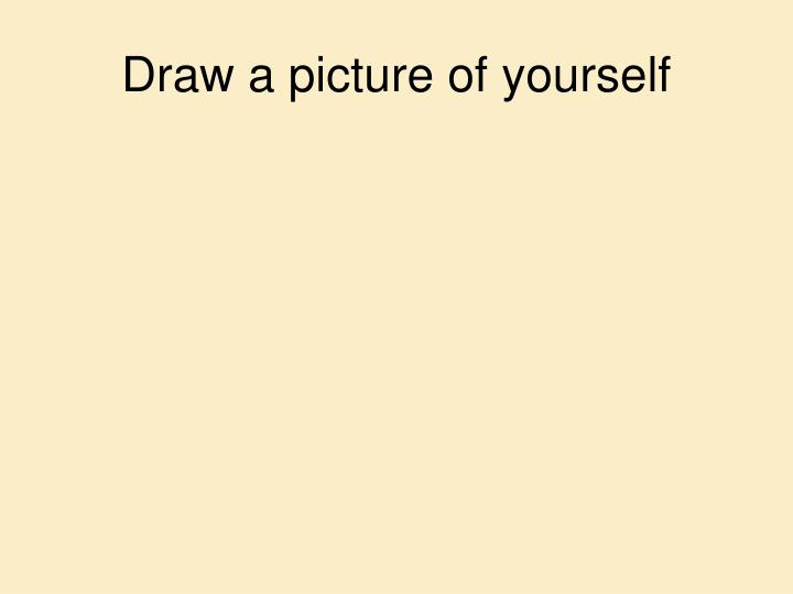 Draw a picture of yourself