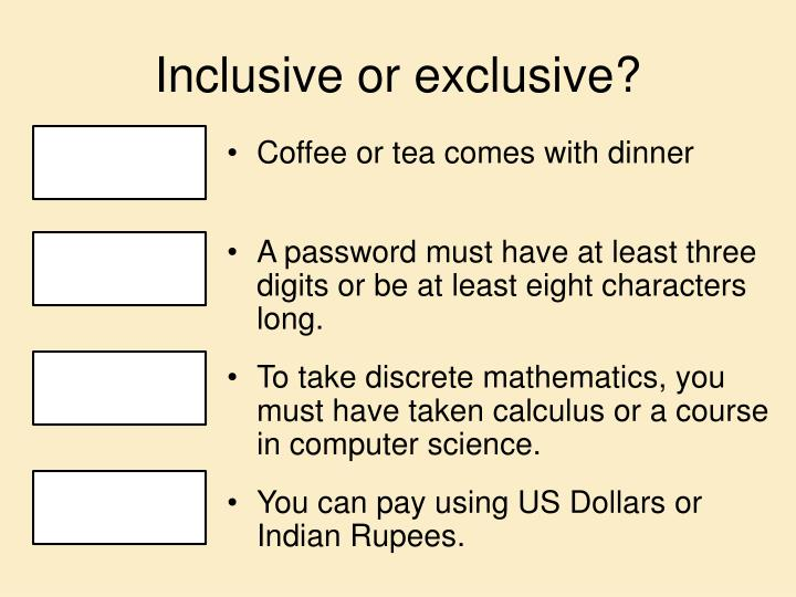 Inclusive or exclusive