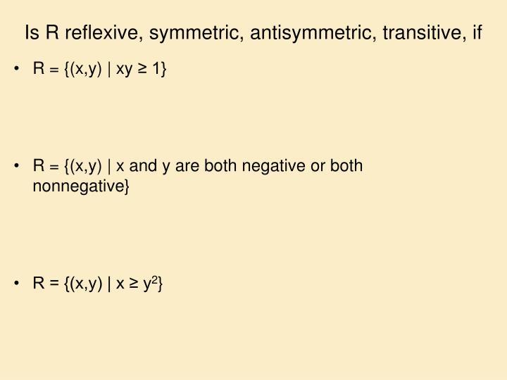 Is R reflexive, symmetric, antisymmetric, transitive, if