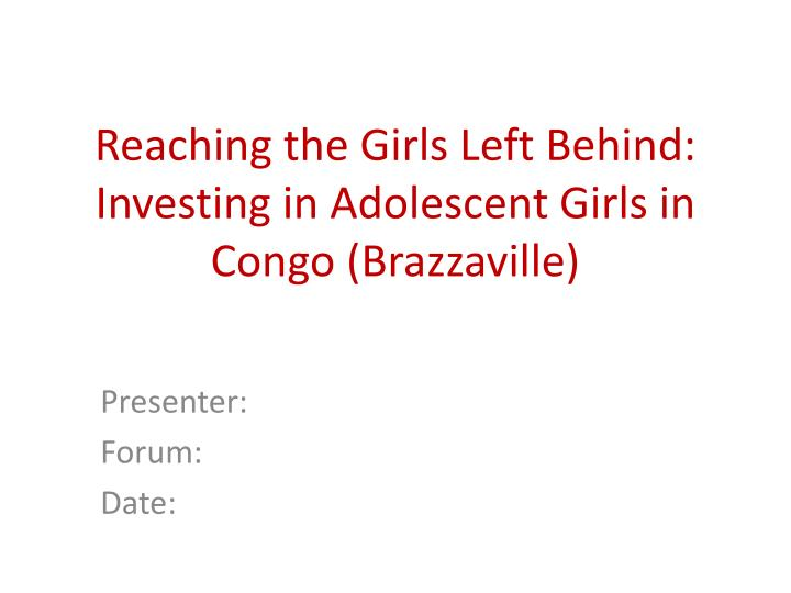 Reaching the girls left behind investing in adolescent girls in congo brazzaville l.jpg