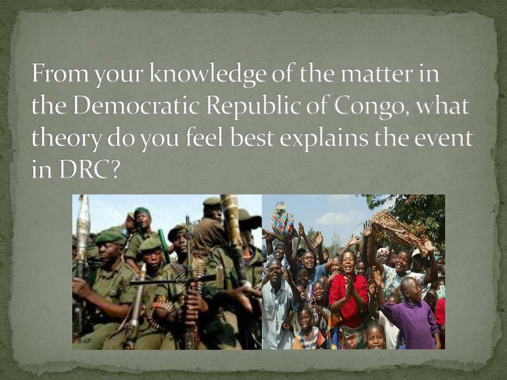 From your knowledge of the matter in the Democratic Republic of Congo, what theory do you feel best explains the event in DRC?
