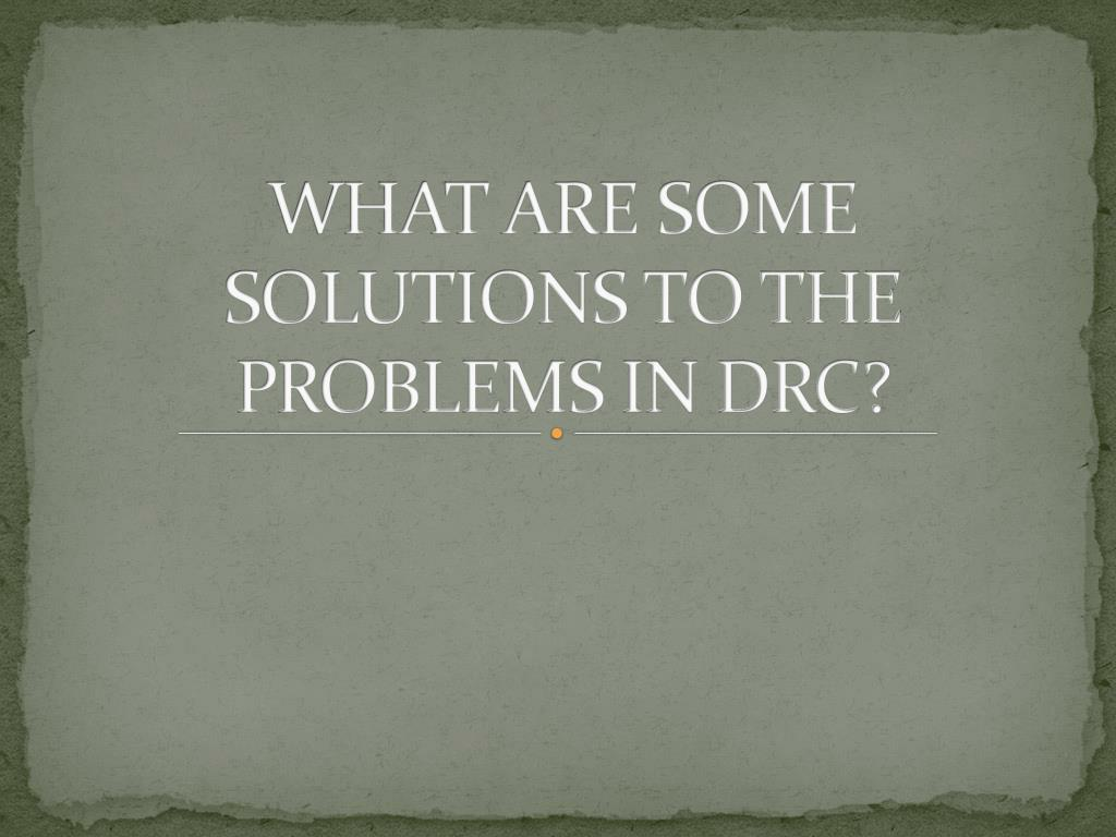 WHAT ARE SOME SOLUTIONS TO THE PROBLEMS IN DRC?
