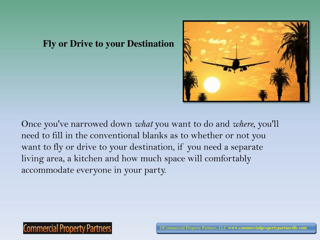Fly or Drive to your Destination