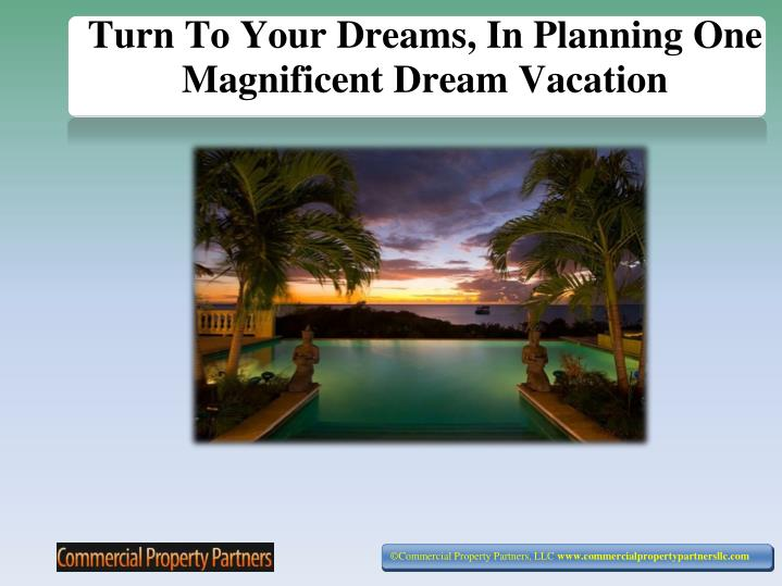Turn to your dreams in planning one magnificent dream vacation