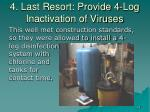 4 last resort provide 4 log inactivation of viruses
