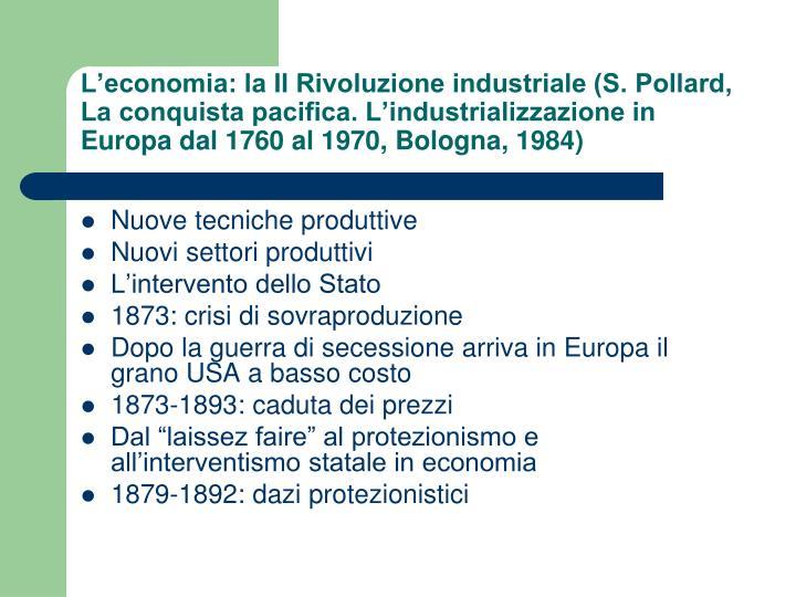 L'economia: la II Rivoluzione industriale (S. Pollard, La conquista pacifica. L'industrializzazione in Europa dal 1760 al 1970, Bologna, 1984)