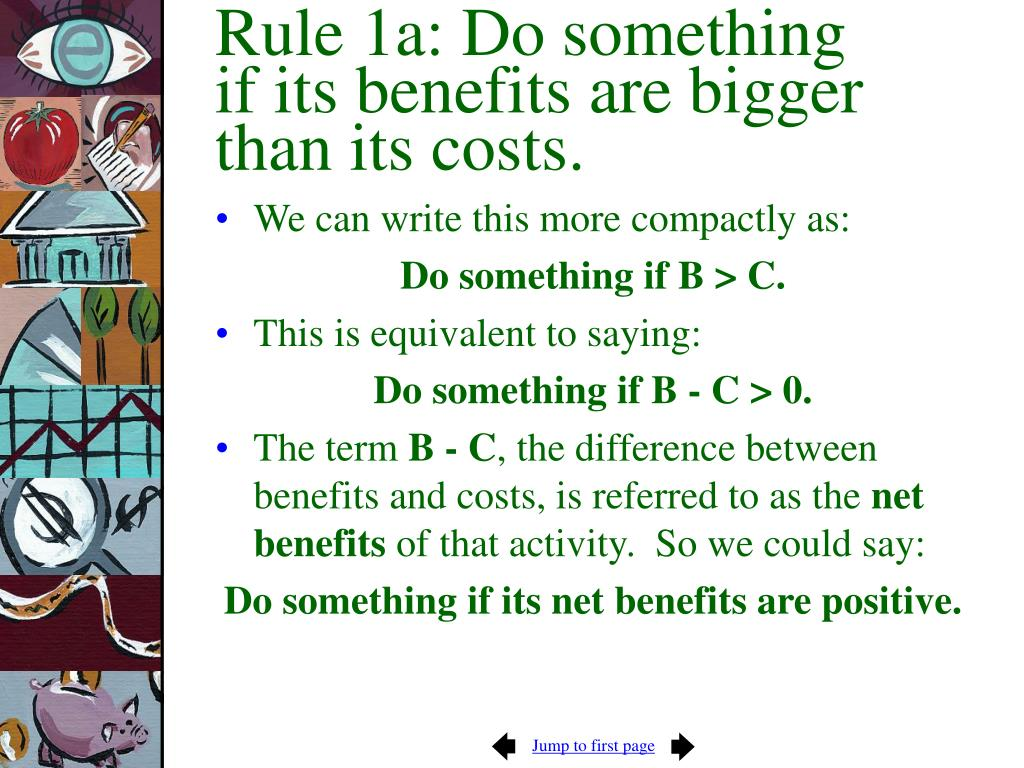 Rule 1a: Do something if its benefits are bigger than its costs.