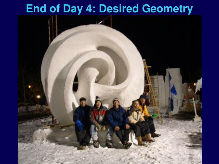 End of Day 4: Desired Geometry