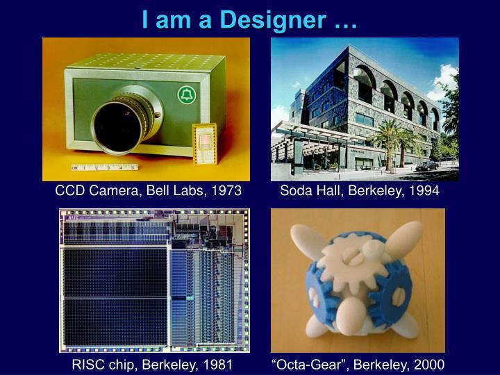 I am a Designer …