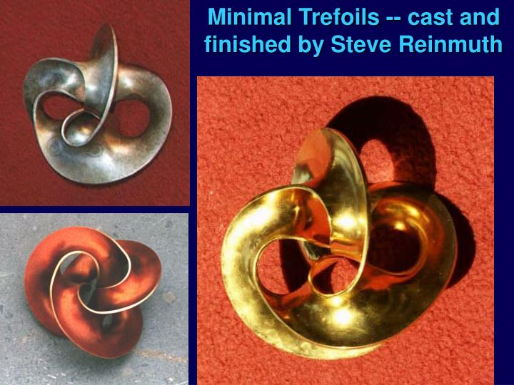 Minimal Trefoils -- cast and finished by Steve Reinmuth
