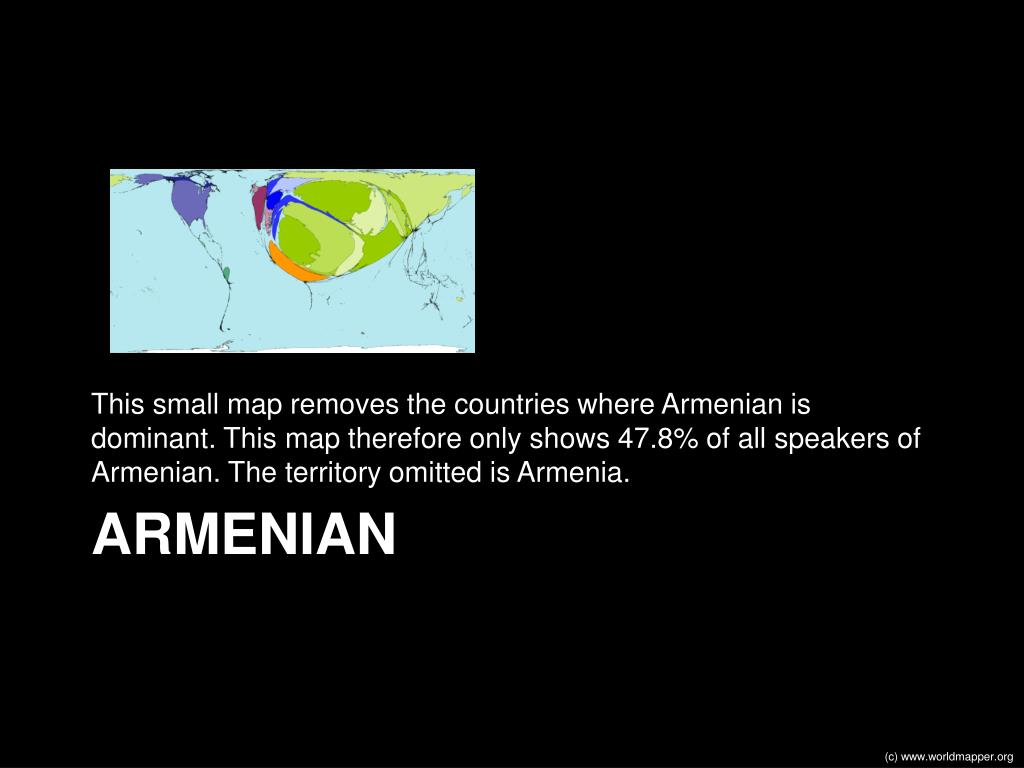 This small map removes the countries where Armenian is dominant. This map therefore only shows 47.8% of all speakers of Armenian. The territory omitted is Armenia.