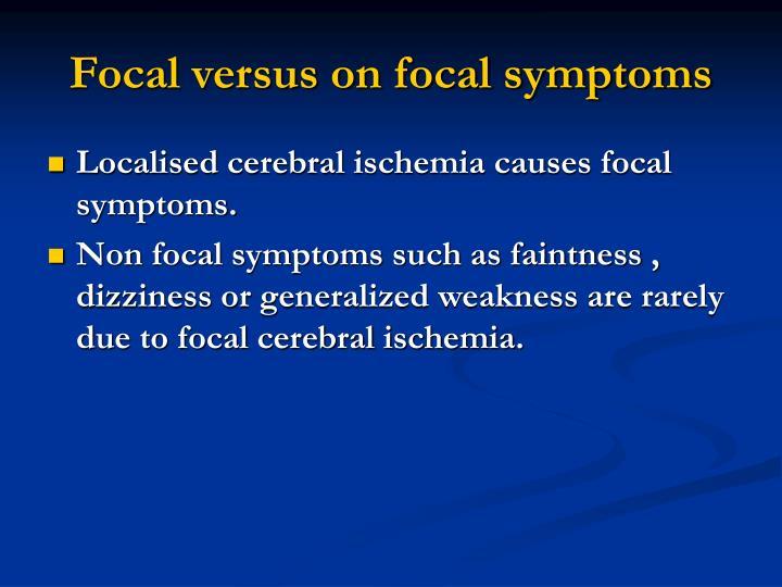 Focal versus on focal symptoms