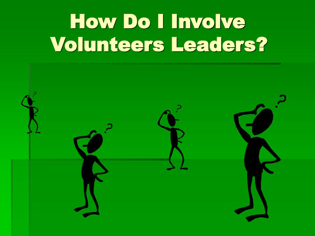 How Do I Involve                    Volunteers Leaders?