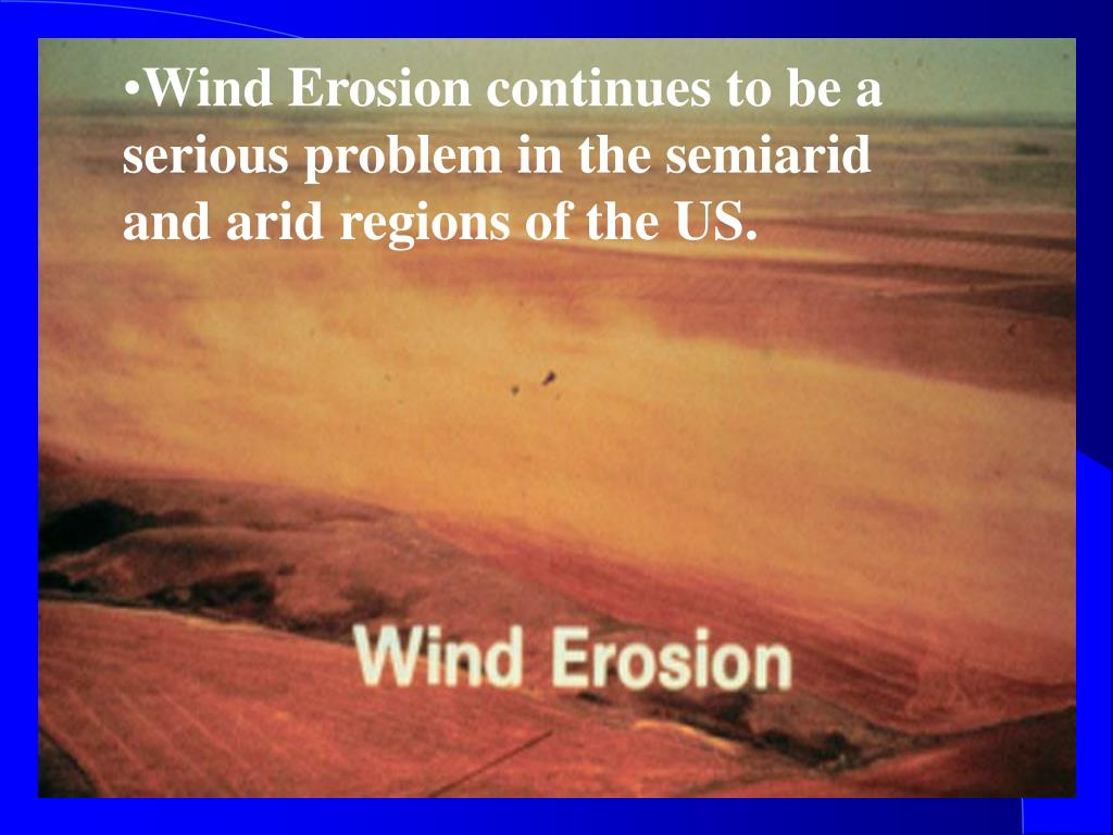 Wind Erosion continues to be a serious problem in the semiarid and arid regions of the US.