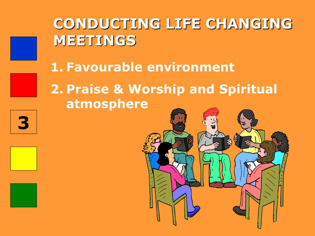 CONDUCTING LIFE CHANGING MEETINGS
