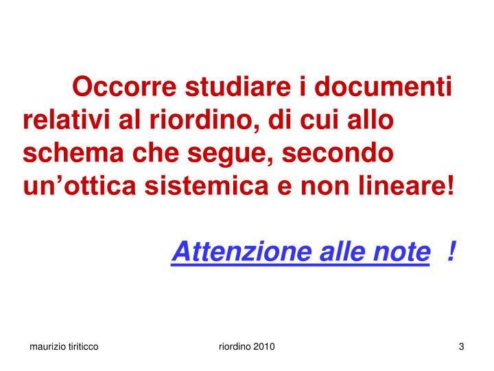 Occorre studiare i documenti relativi al riordino, di cui allo schema che segue, secondo unottica sistemica e non lineare!