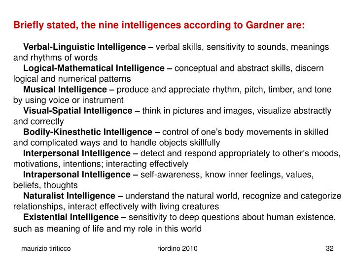 Briefly stated, the nine intelligences according to Gardner are: