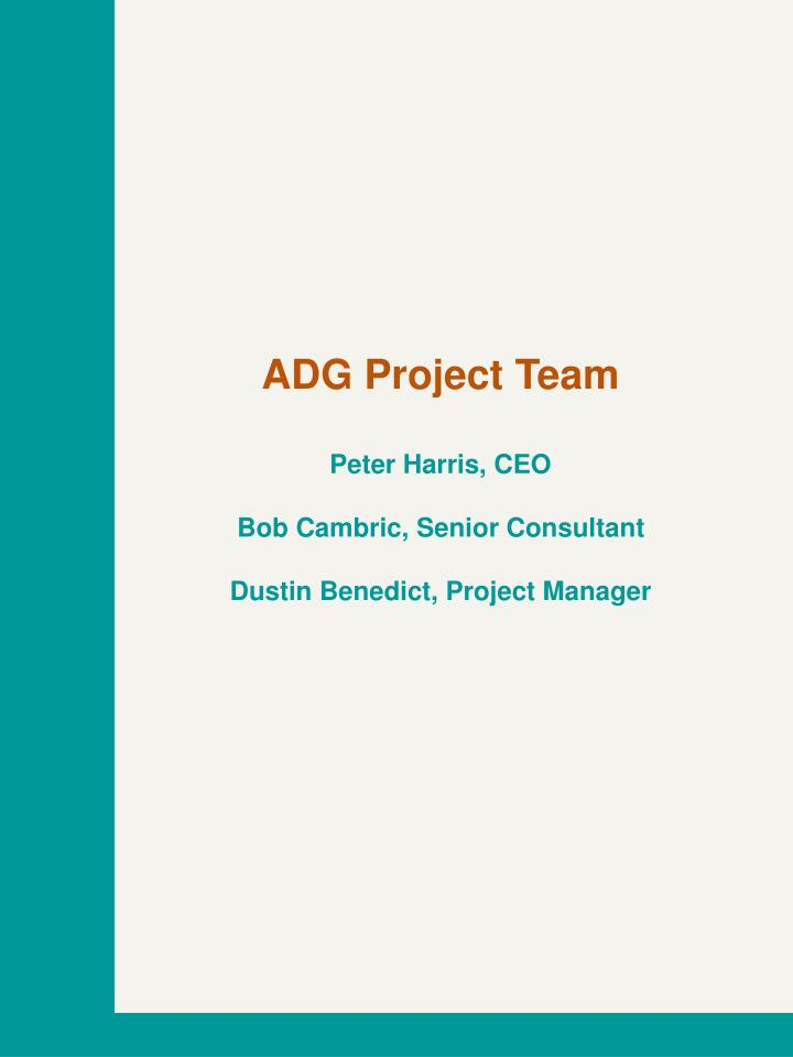 Adg project team peter harris ceo bob cambric senior consultant dustin benedict project manager