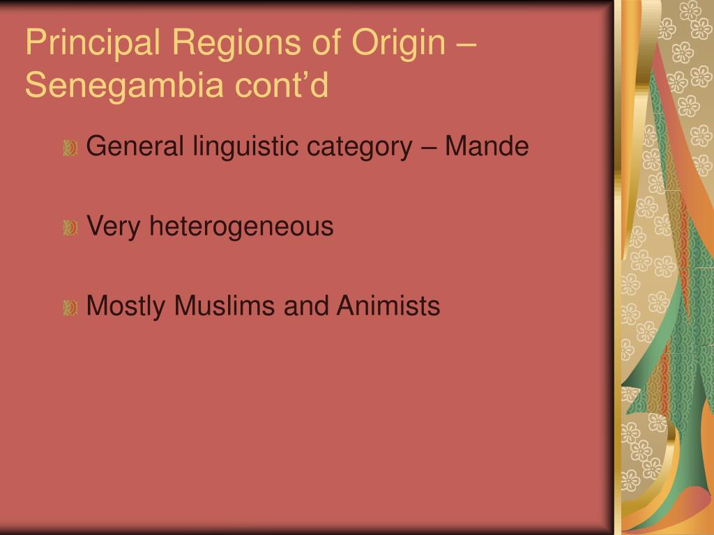 Principal Regions of Origin –Senegambia cont'd