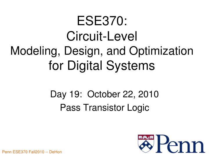 Ese370 circuit level modeling design and optimization for digital systems