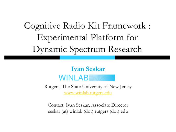 Cognitive radio kit framework experimental platform for dynamic spectrum research