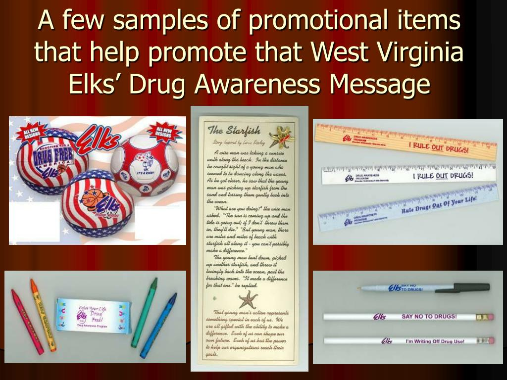 A few samples of promotional items that help promote that West Virginia Elks' Drug Awareness Message