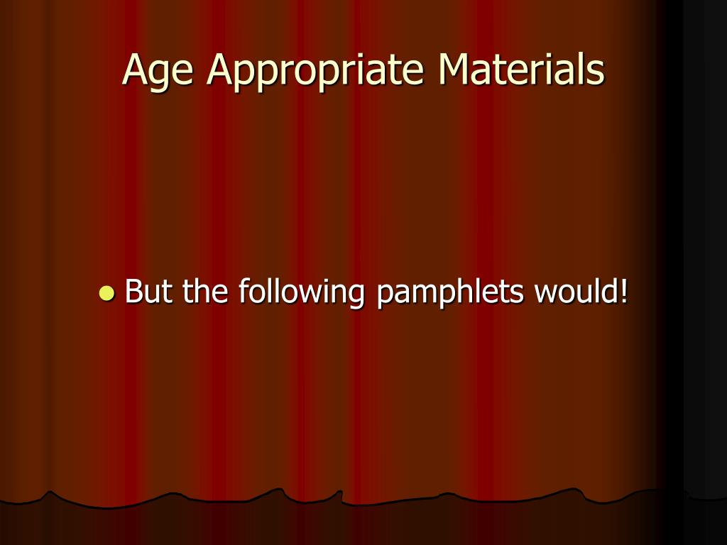 Age Appropriate Materials